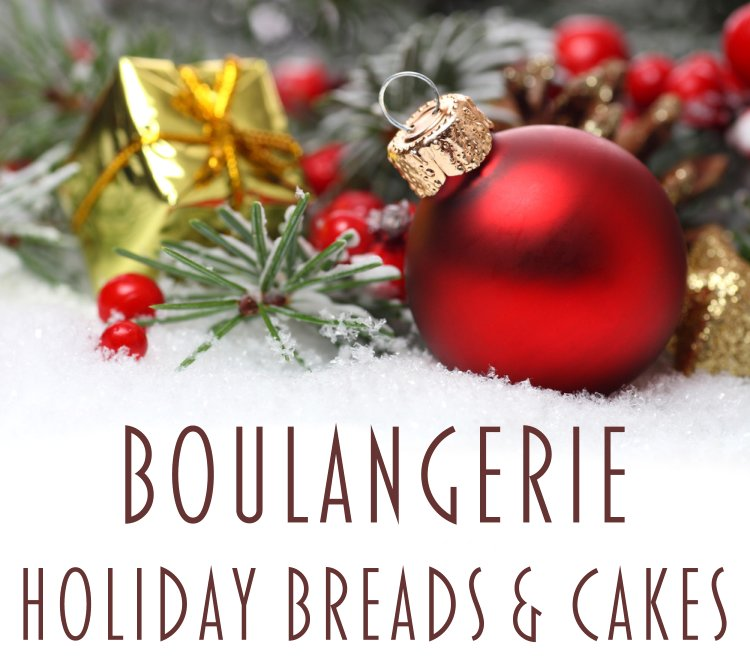 Holiday Breads & Cakes - Boulangerie Bakery Kennebunk